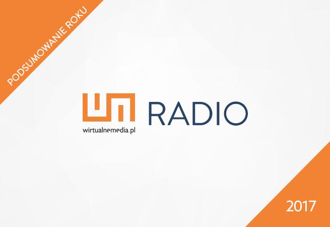 Branża radiowa: najważniejsze wydarzenia w 2017 roku, prognozy na 2018