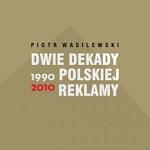 Dwie dekady polskiej reklamy. Piotr Jagielski: Był taki czas…